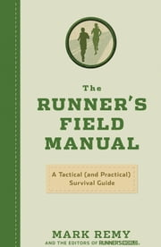 The Runner's Field Manual - A Tactical (and Practical) Survival Guide ebook by Mark Remy,Editors of Runner's World