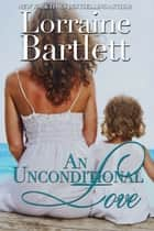 An Unconditional Love ebook by Lorraine Bartlett