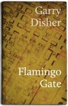 Flamingo Gate - A Novella and Stories ebook by Garry Disher