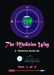 The Medicine Way: Vol. 1 of 2 ebook by White Eagle