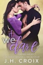 If We Dare ebook by J.H. Croix
