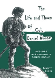Life and Times of Col. Daniel Boone ebook by Nancy Ellis
