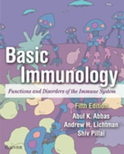 Basic Immunology - Functions and Disorders of the Immune System ebook by Abul K. Abbas,Andrew H. H. Lichtman,Shiv Pillai