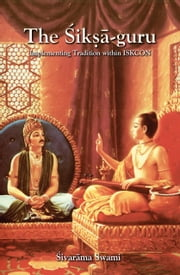 The Śikṣā-guru - Implementing Tradition Within ISKCON ebook by Sivarama Swami