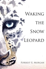 Waking the Snow Leopard ebook by Forrest E. Morgan