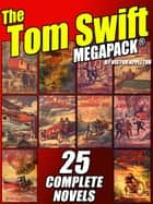 The Tom Swift MEGAPACK® - 25 Complete Novels ebook by