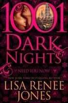 Need You Now ebook by Lisa Renee Jones