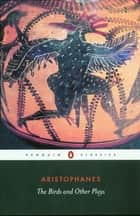 The Birds and Other Plays ebook by Aristophanes, Alan H. Sommerstein, David Barrett