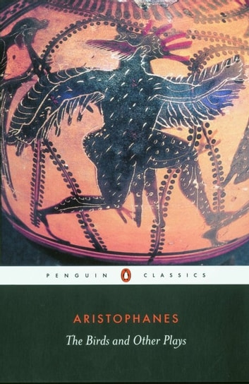 The Birds and Other Plays ebook by Aristophanes