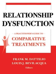 Relationship Dysfunction: A Practitioner's Guide to Comparative Treatments ebook by Dattilio, Frank M.