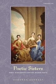 Poetic Sisters - Early Eighteenth-Century Women Poets ebook by Deborah Kennedy