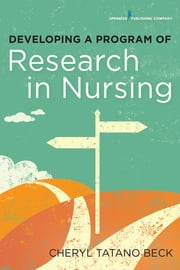 Developing a Program of Research in Nursing ebook by Cheryl Beck, DNSc, CNM, FAAN