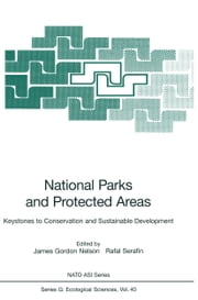 National Parks and Protected Areas - Keystones to Conservation and Sustainable Development ebook by James Gordon Nelson,Rafal Serafin