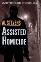 Assisted Homicide - Stanley Bentworth mysteries, #9 ebook by Al Stevens
