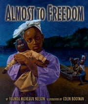 Almost to Freedom ebook by Vaunda Micheaux Nelson,Colin  Bootman