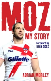Moz: My Story ebook by Adrian Morley,Phil Wilkinson