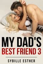 My Dad's Best Friend 3 ebook by Sybille Esther