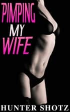 Pimping My Wife ebook by Hunter Shotz