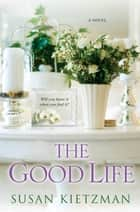 The Good Life ebook by Susan Kietzman