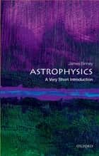Astrophysics: A Very Short Introduction ebook by James Binney