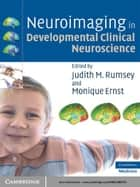 Neuroimaging in Developmental Clinical Neuroscience ebook by Judith M. Rumsey,Monique Ernst