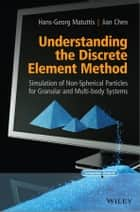 Understanding the Discrete Element Method - Simulation of Non-Spherical Particles for Granular and Multi-body Systems ebook by Hans-Georg Matuttis, Jian Chen