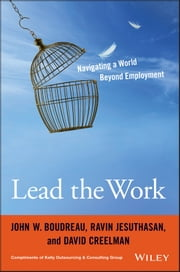 Lead the Work - Navigating a World Beyond Employment ebook by John W. Boudreau,Ravin Jesuthasan,David Creelman
