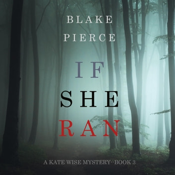 If She Ran (A Kate Wise Mystery—Book 3) audiobook by Blake Pierce