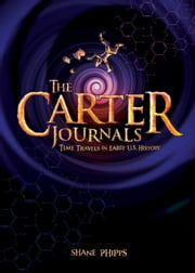 The Carter Journals - Time Travels in Early U.S. History ebook by Shane Phipps