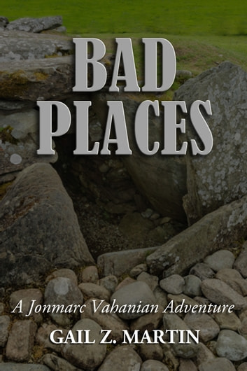 Bad Places ebook by Gail Z. Martin