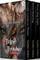 The Triple Trouble Collection, Volume 2 ebook by Tymber Dalton