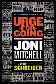 Urge for Going: Joni Mitchell ebook by Jason Schneider