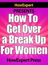 How To Get Over a Breakup For Women ebook by HowExpert