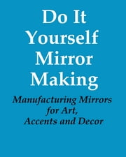 Do It Yourself Mirror Making ebook by Dr. Behzad Khosropanah