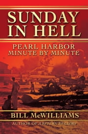 Sunday in Hell - Pearl Harbor Minute by Minute ebook by Bill McWilliams