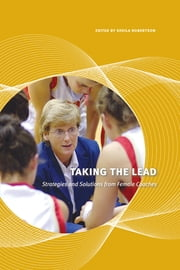 Taking the Lead - Strategies and Solutions from Female Coaches ebook by Sheila Robertson,Dru Marshall