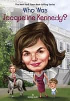 Who Was Jacqueline Kennedy? ebook by Bonnie Bader, Joseph J. M. Qiu, Who HQ