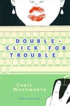 Double-Click for Trouble ebook by Chris Woodworth