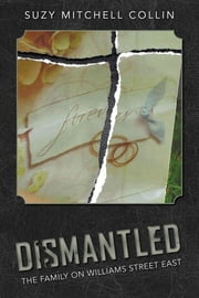 Dismantled - The Family On Williams Street East ebook by Suzy Mitchell Collin