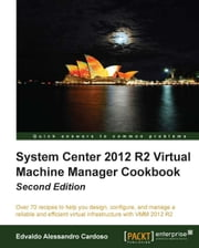 System Center 2012 R2 Virtual Machine Manager Cookbook ebook by Edvaldo Alessandro Cardoso