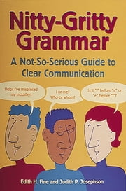 Nitty-Gritty Grammar - A Not-So-Serious Guide to Clear Communication ebook by Judith Pinkerton Josephson,Edith Hope Fine