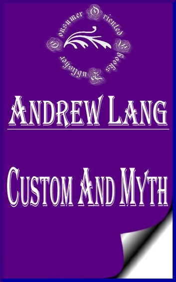 Custom and Myth (Annotated) ebook by Andrew Lang