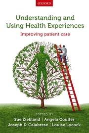 Understanding and Using Health Experiences: Improving patient care ebook by Sue Ziebland,Angela Coulter,Joseph D. Calabrese,Louise Locock