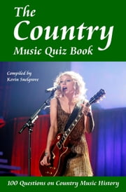 The Country Music Quiz Book - 100 Questions on Country Music History ebook by Kevin Snelgrove