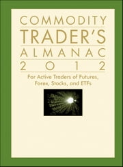 Commodity Trader's Almanac 2012 - For Active Traders of Futures, Forex, Stocks and ETFs ebook by John L. Person,Jeffrey A. Hirsch