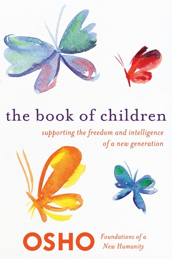 The Book of Children - Supporting the Freedom and Intelligence of a New Generation ebook by Osho