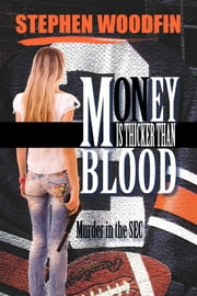 MONEY IS THICKER THAN BLOOD - Murder in the SEC ebook by Stephen Woodfin