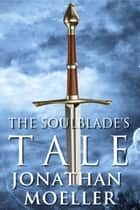 The Soulblade's Tale ebook by Jonathan Moeller