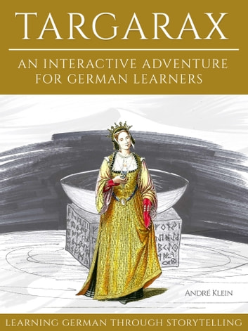 Learning German Through Storytelling: Targarax - An Interactive Adventure For German Learners ebook by Andre Klein