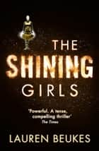 The Shining Girls ebook by Lauren Beukes